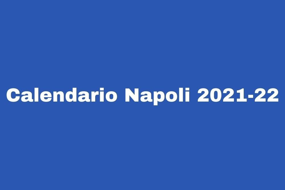 Calendario Napoli 2021-22: esordio col Venezia